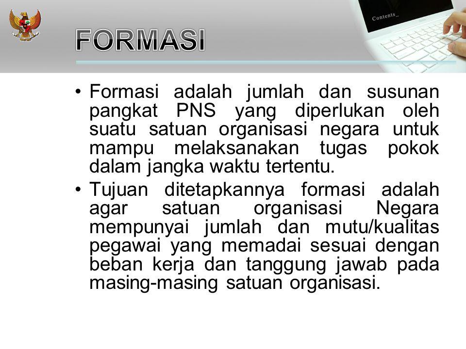 Formasi adalah jumlah dan susunan pangkat PNS yang diperlukan oleh suatu satuan organisasi negara untuk mampu melaksanakan tugas pokok dalam jangka waktu tertentu.