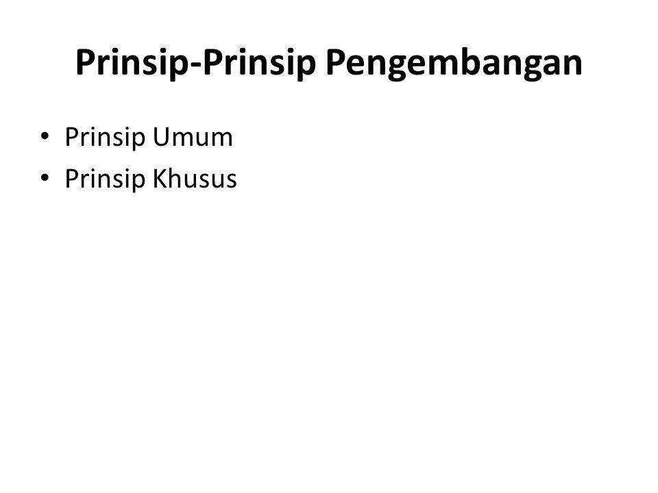 Prinsip-Prinsip Pengembangan Prinsip Umum Prinsip Khusus