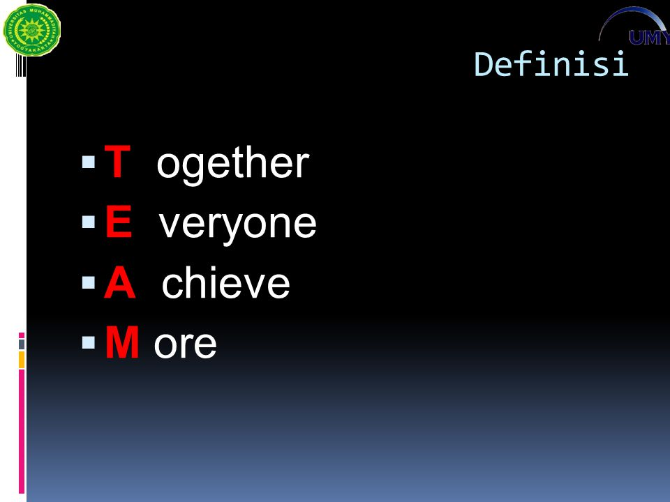 Definisi  T ogether  E veryone  A chieve  M ore