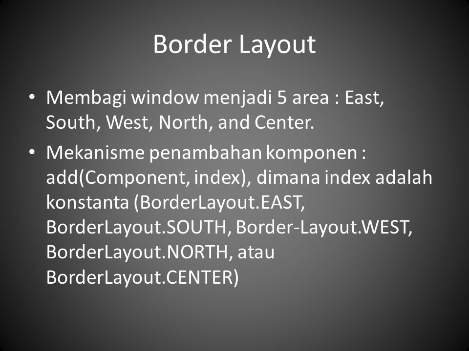 Border Layout Konstruktor layout : BorderLayout(hgap, vgap)
