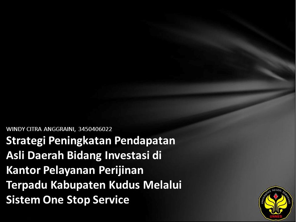WINDY CITRA ANGGRAINI, 3450406022 Strategi Peningkatan Pendapatan Asli Daerah Bidang Investasi di Kantor Pelayanan Perijinan Terpadu Kabupaten Kudus Melalui Sistem One Stop Service
