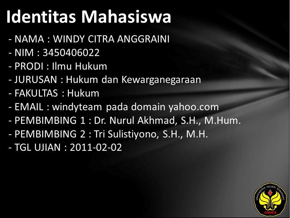 Identitas Mahasiswa - NAMA : WINDY CITRA ANGGRAINI - NIM : 3450406022 - PRODI : Ilmu Hukum - JURUSAN : Hukum dan Kewarganegaraan - FAKULTAS : Hukum - EMAIL : windyteam pada domain yahoo.com - PEMBIMBING 1 : Dr.