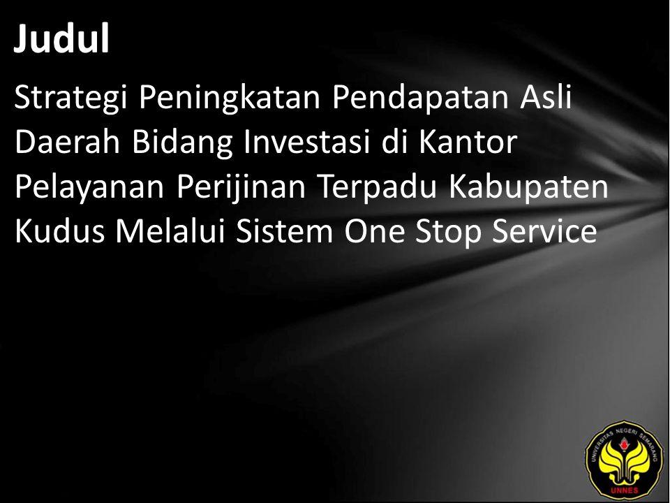 Judul Strategi Peningkatan Pendapatan Asli Daerah Bidang Investasi di Kantor Pelayanan Perijinan Terpadu Kabupaten Kudus Melalui Sistem One Stop Service