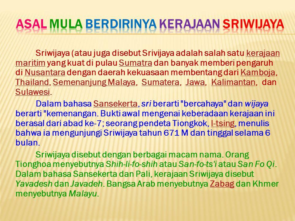 Sriwijaya (atau juga disebut Srivijaya adalah salah satu kerajaan maritim yang kuat di pulau Sumatra dan banyak memberi pengaruh di Nusantara dengan d