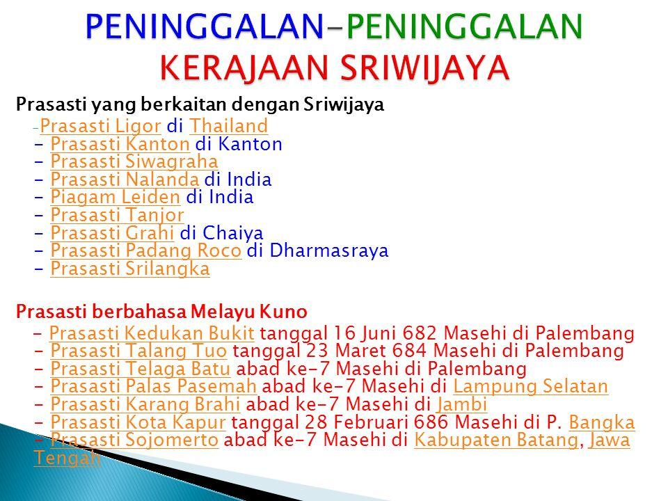 Prasasti yang berkaitan dengan Sriwijaya -P-Prasasti Ligor di Thailand - Prasasti Kanton di Kanton - Prasasti Siwagraha - Prasasti Nalanda di India -