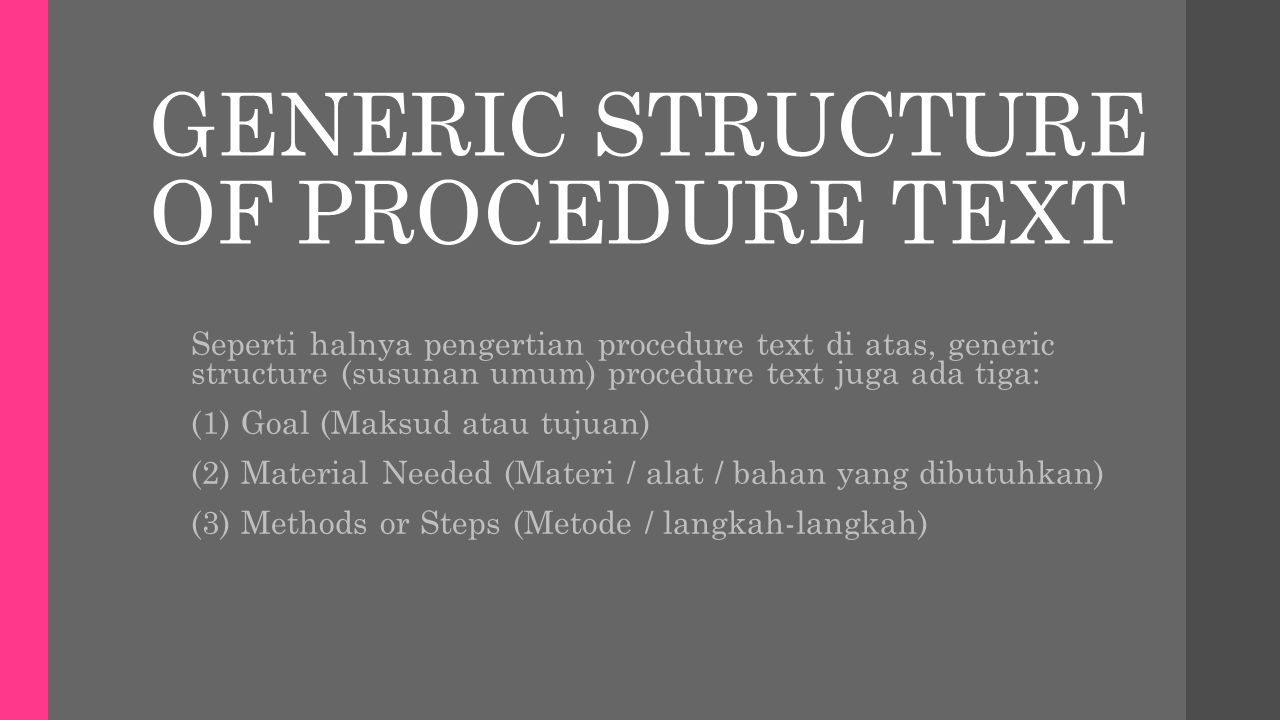 GENERIC STRUCTURE OF PROCEDURE TEXT Seperti halnya pengertian procedure text di atas, generic structure (susunan umum) procedure text juga ada tiga: (