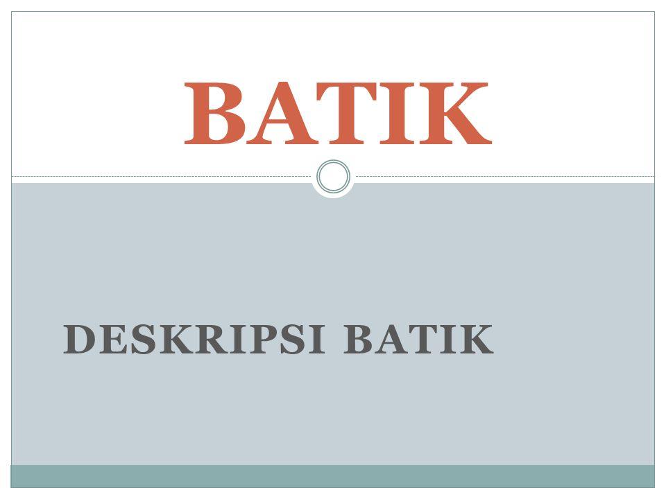 DESKRIPSI BATIK BATIK