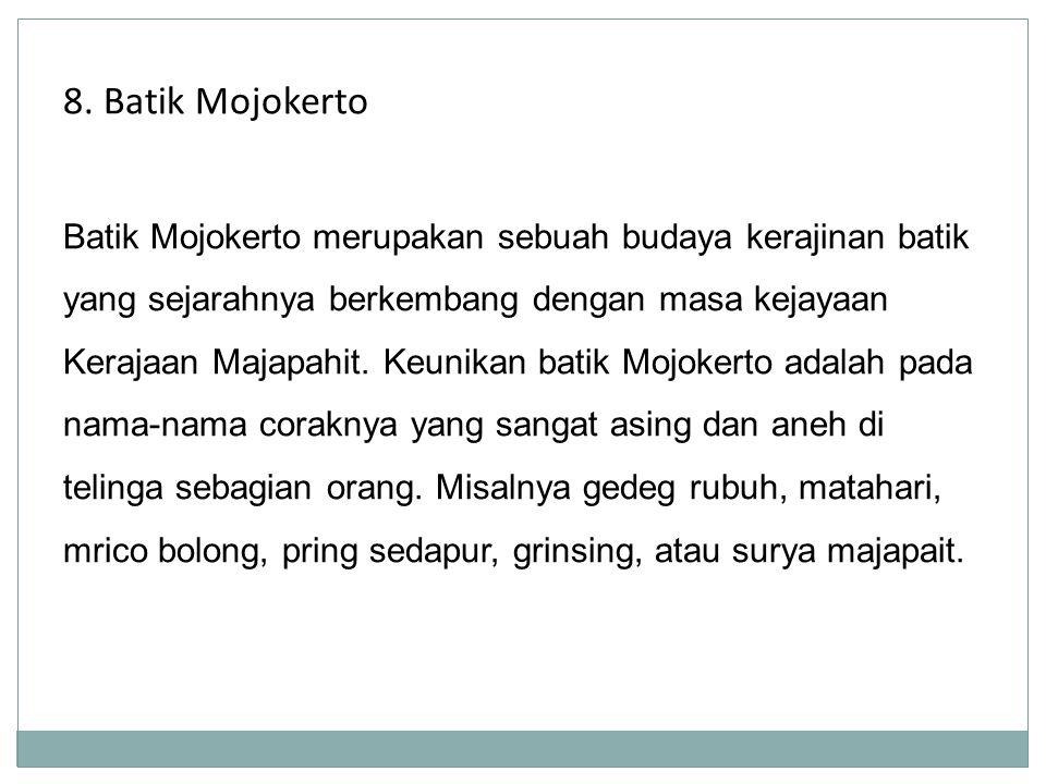 8. Batik Mojokerto Batik Mojokerto merupakan sebuah budaya kerajinan batik yang sejarahnya berkembang dengan masa kejayaan Kerajaan Majapahit. Keunika