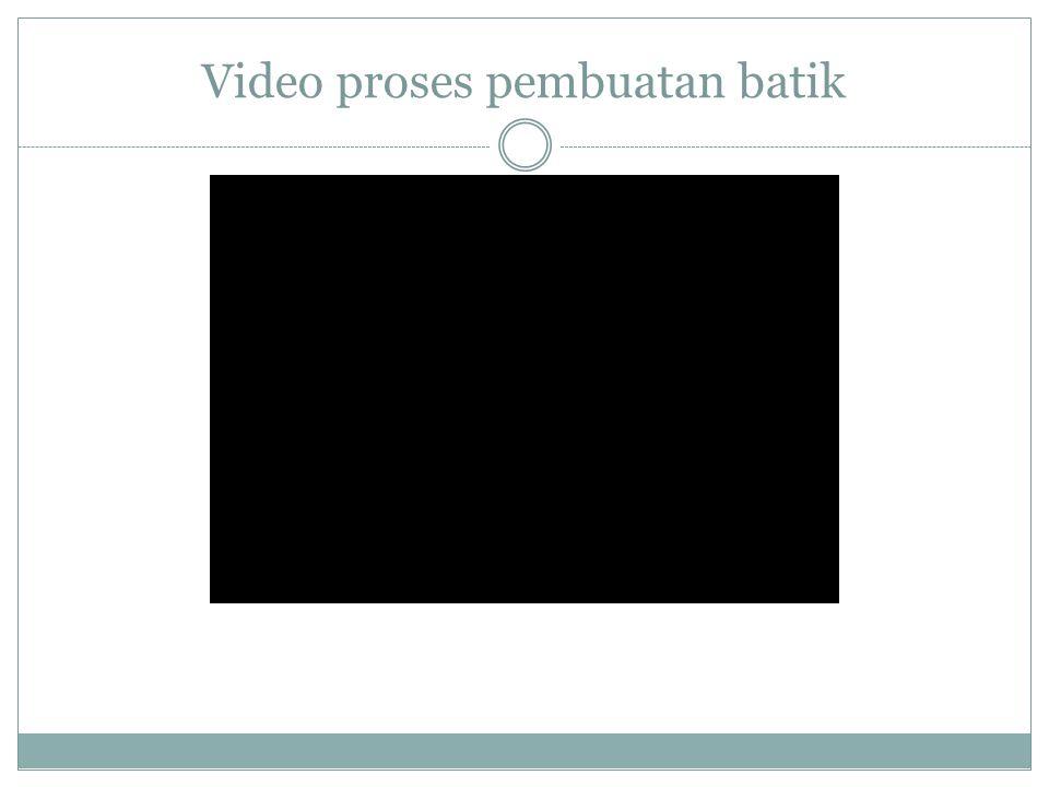 Video proses pembuatan batik