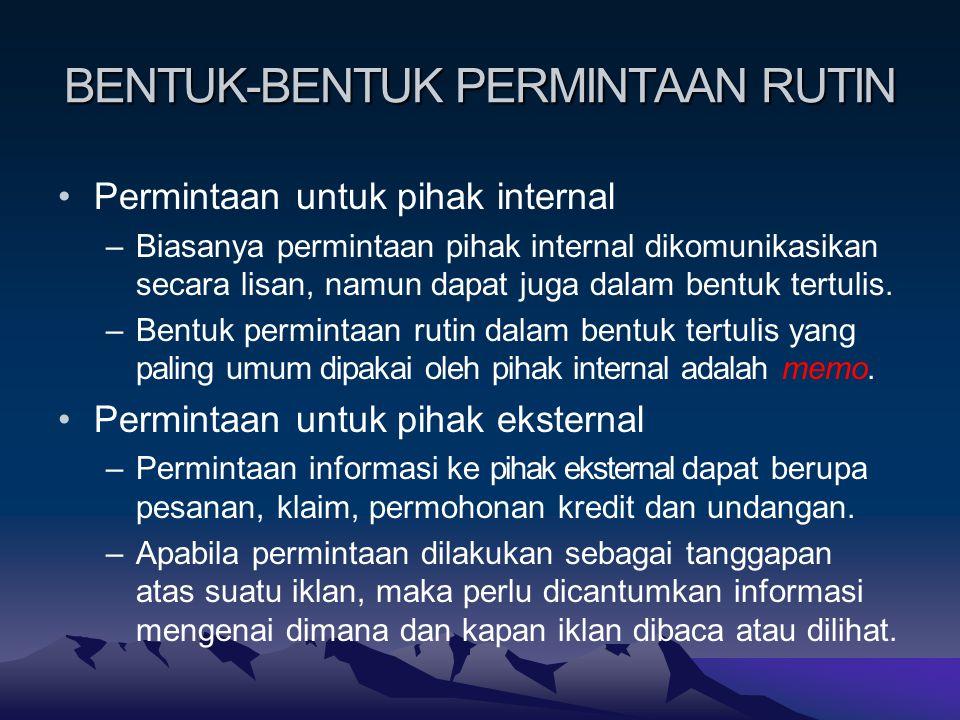 BENTUK-BENTUK PERMINTAAN RUTIN Permintaan untuk pihak internal –Biasanya permintaan pihak internal dikomunikasikan secara lisan, namun dapat juga dalam bentuk tertulis.