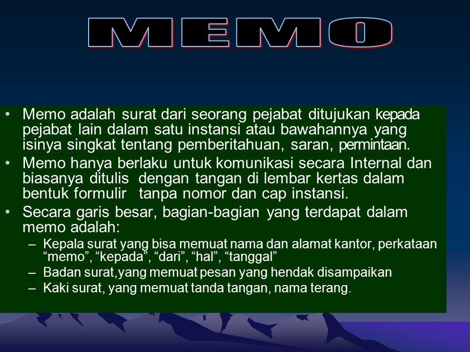 Memo adalah surat dari seorang pejabat ditujukan kepada pejabat lain dalam satu instansi atau bawahannya yang isinya singkat tentang pemberitahuan, saran, permintaan.
