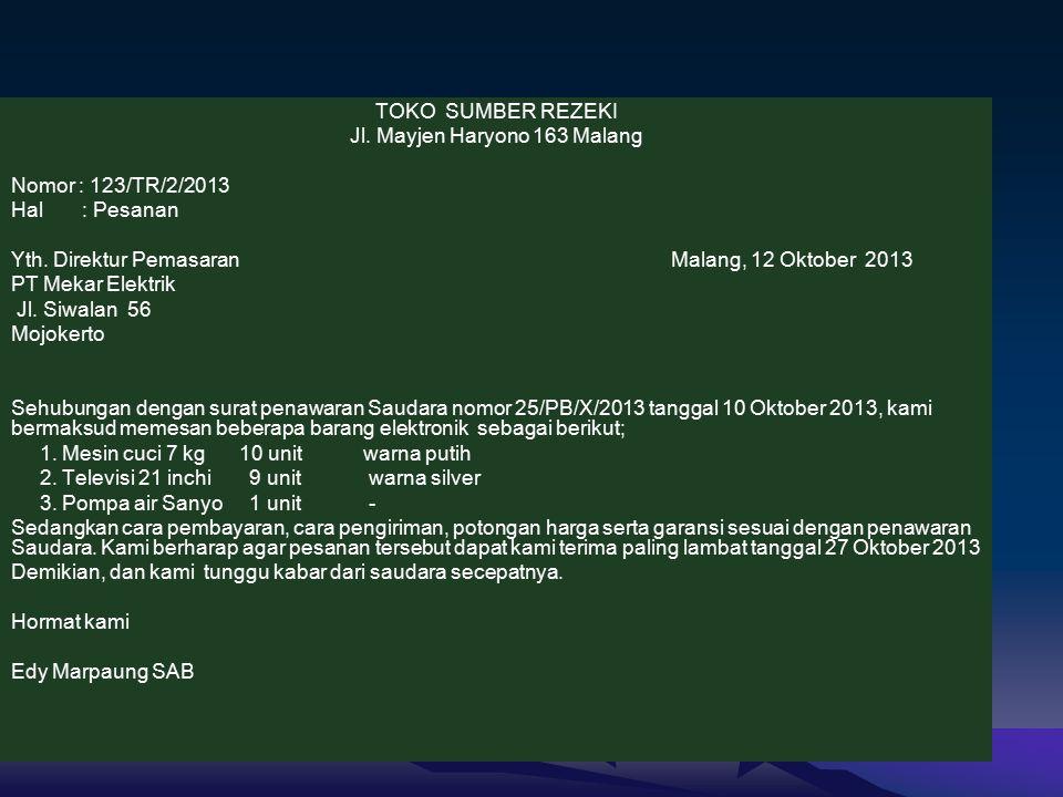 TOKO SUMBER REZEKI Jl.Mayjen Haryono 163 Malang Nomor : 123/TR/2/2013 Hal : Pesanan Yth.