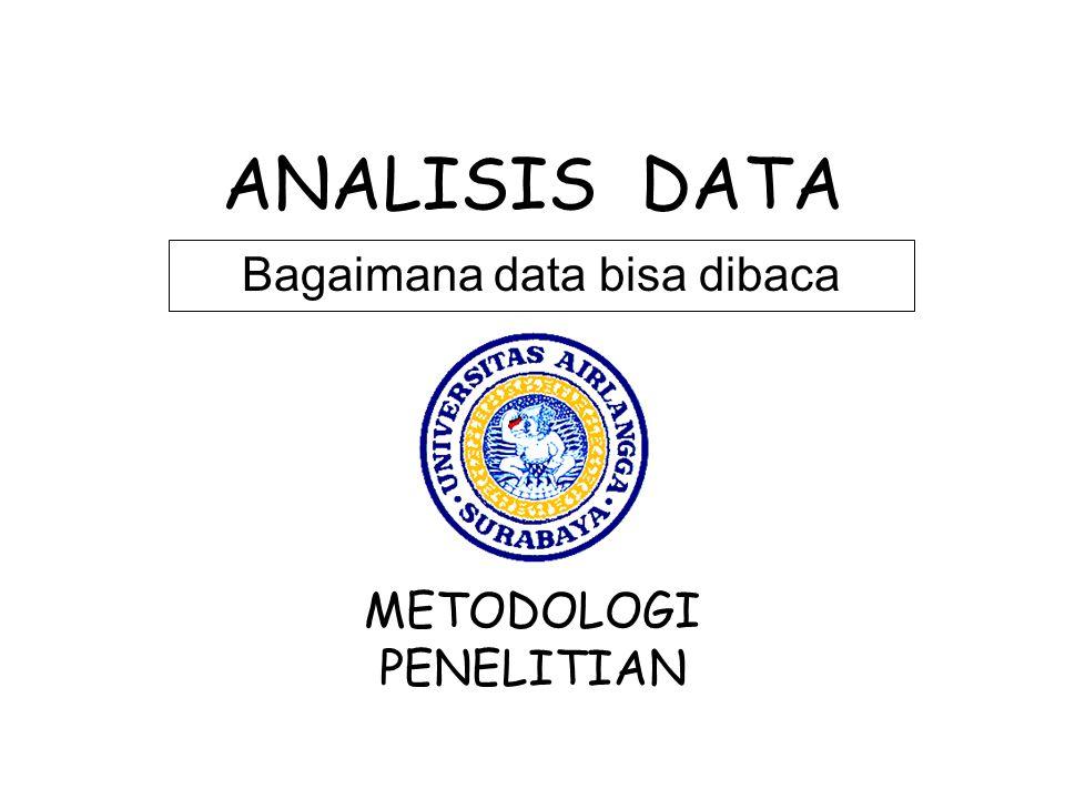 ANALISIS DATA Bagaimana data bisa dibaca METODOLOGI PENELITIAN