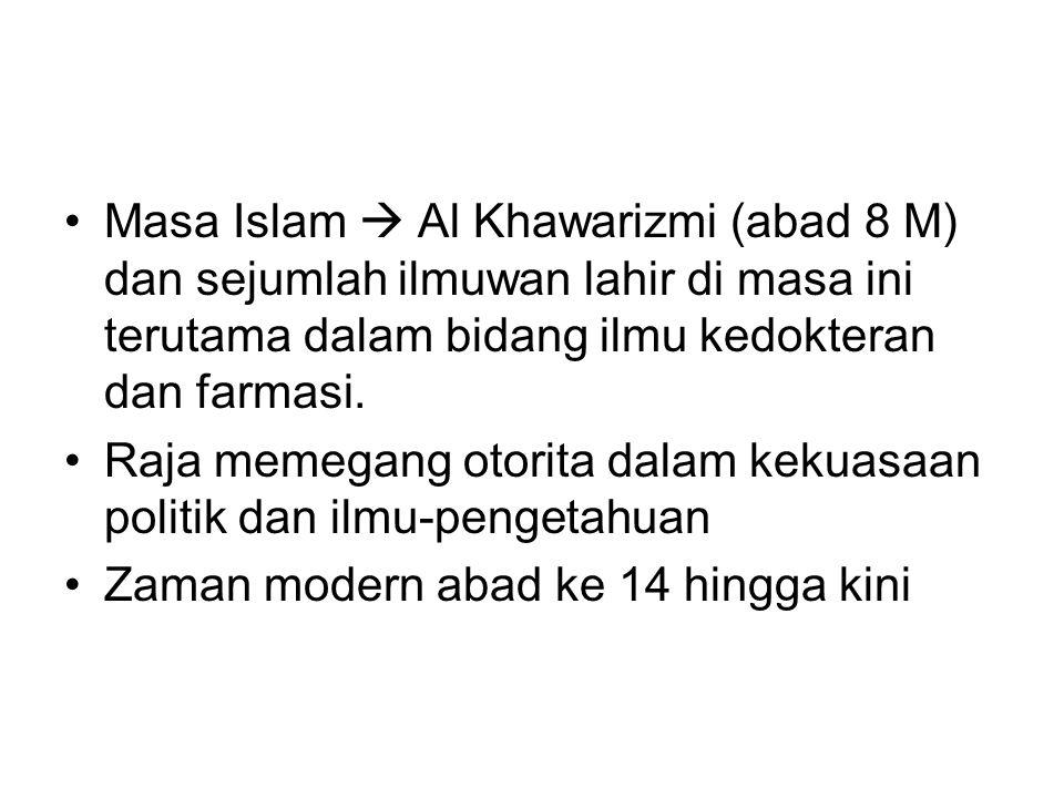 Masa Islam  Al Khawarizmi (abad 8 M) dan sejumlah ilmuwan lahir di masa ini terutama dalam bidang ilmu kedokteran dan farmasi. Raja memegang otorita