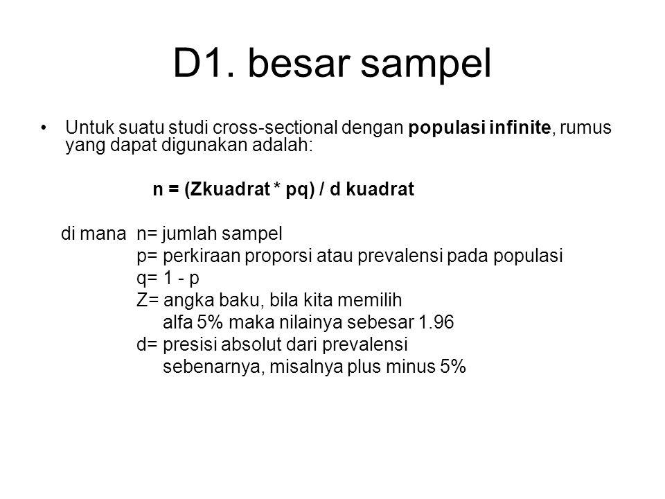 D1. besar sampel Untuk suatu studi cross-sectional dengan populasi infinite, rumus yang dapat digunakan adalah: n = (Zkuadrat * pq) / d kuadrat di man