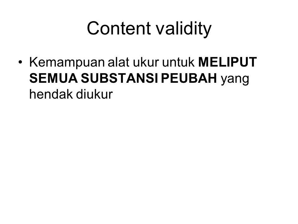 Content validity Kemampuan alat ukur untuk MELIPUT SEMUA SUBSTANSI PEUBAH yang hendak diukur