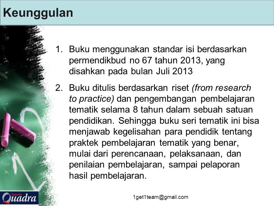 Keunggulan 1.Buku menggunakan standar isi berdasarkan permendikbud no 67 tahun 2013, yang disahkan pada bulan Juli 2013 2.Buku ditulis berdasarkan riset (from research to practice) dan pengembangan pembelajaran tematik selama 8 tahun dalam sebuah satuan pendidikan.