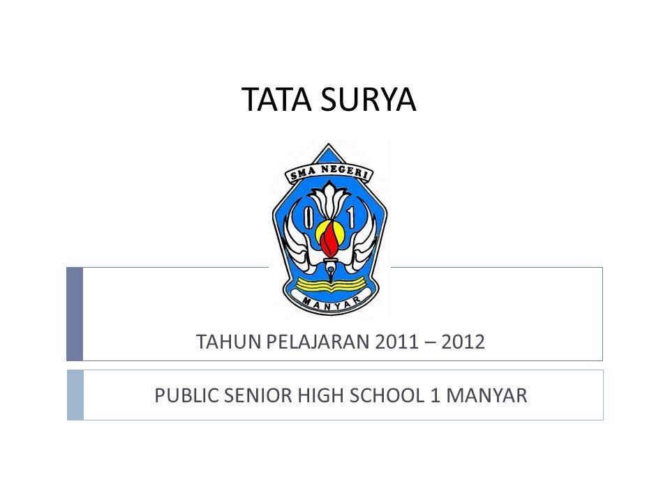 TATA SURYA TAHUN PELAJARAN 2011 – 2012 PUBLIC SENIOR HIGH SCHOOL 1 MANYAR