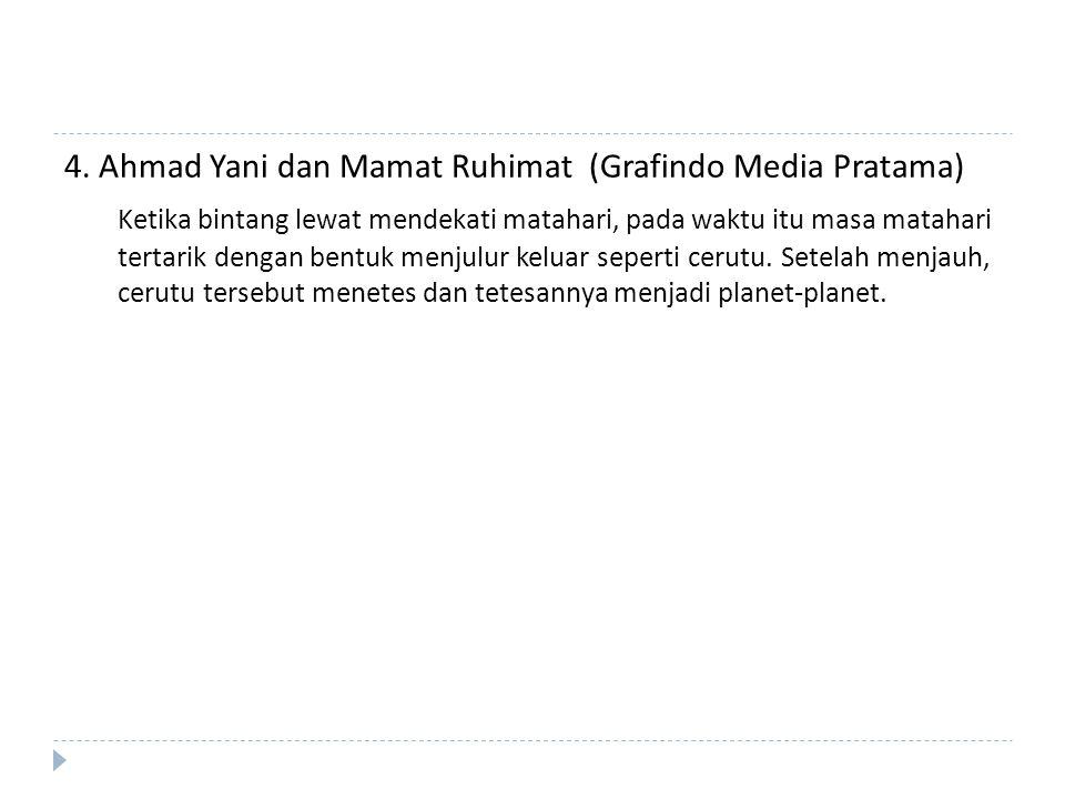 4. Ahmad Yani dan Mamat Ruhimat (Grafindo Media Pratama) Ketika bintang lewat mendekati matahari, pada waktu itu masa matahari tertarik dengan bentuk