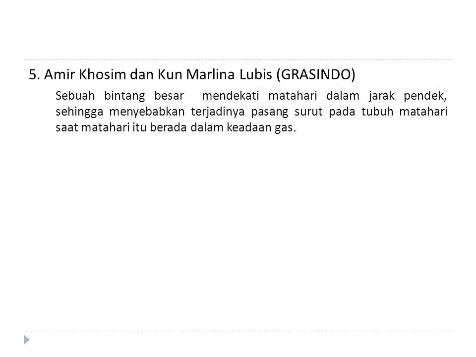 5. Amir Khosim dan Kun Marlina Lubis (GRASINDO) Sebuah bintang besar mendekati matahari dalam jarak pendek, sehingga menyebabkan terjadinya pasang sur