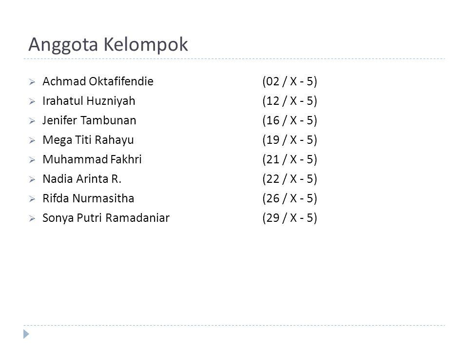 Anggota Kelompok  Achmad Oktafifendie(02 / X - 5)  Irahatul Huzniyah(12 / X - 5)  Jenifer Tambunan(16 / X - 5)  Mega Titi Rahayu(19 / X - 5)  Muh