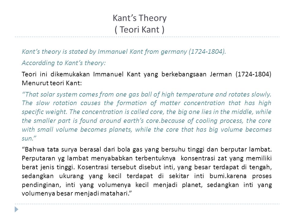 Kant's Theory ( Teori Kant ) Kant's theory is stated by Immanuel Kant from germany (1724-1804). Accordding to Kant's theory: Teori ini dikemukakan Imm