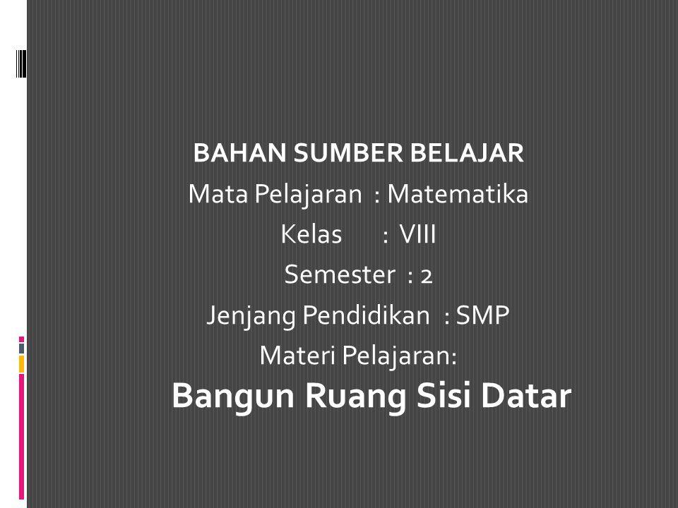 Daftar Pustaka  Matematika SMP Klas VIII, M.Cholik Adinawan dan Sugijono.