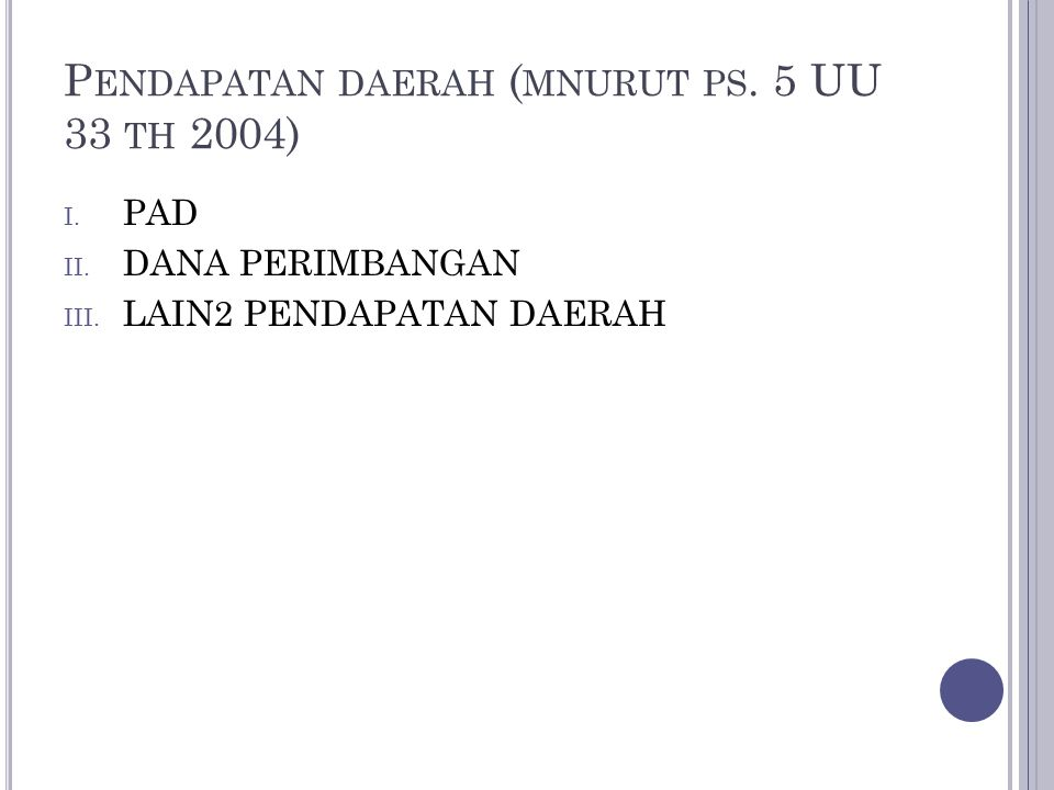 P ENDAPATAN DAERAH ( MNURUT PS.5 UU 33 TH 2004) I.