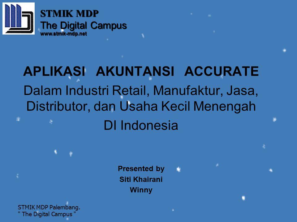 APLIKASI AKUNTANSI ACCURATE Dalam Industri Retail, Manufaktur, Jasa, Distributor, dan Usaha Kecil Menengah DI Indonesia Presented by Siti Khairani Win