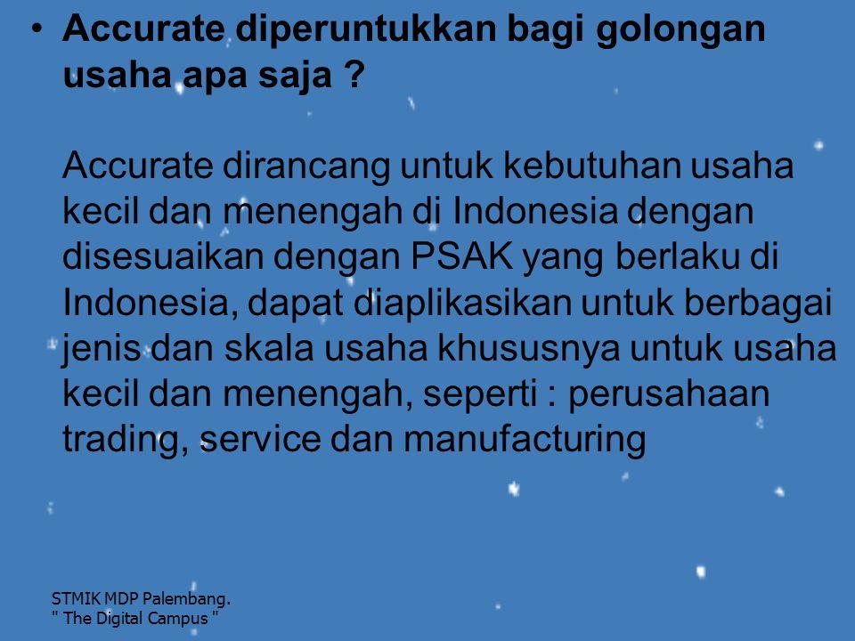 Accurate diperuntukkan bagi golongan usaha apa saja ? Accurate dirancang untuk kebutuhan usaha kecil dan menengah di Indonesia dengan disesuaikan deng