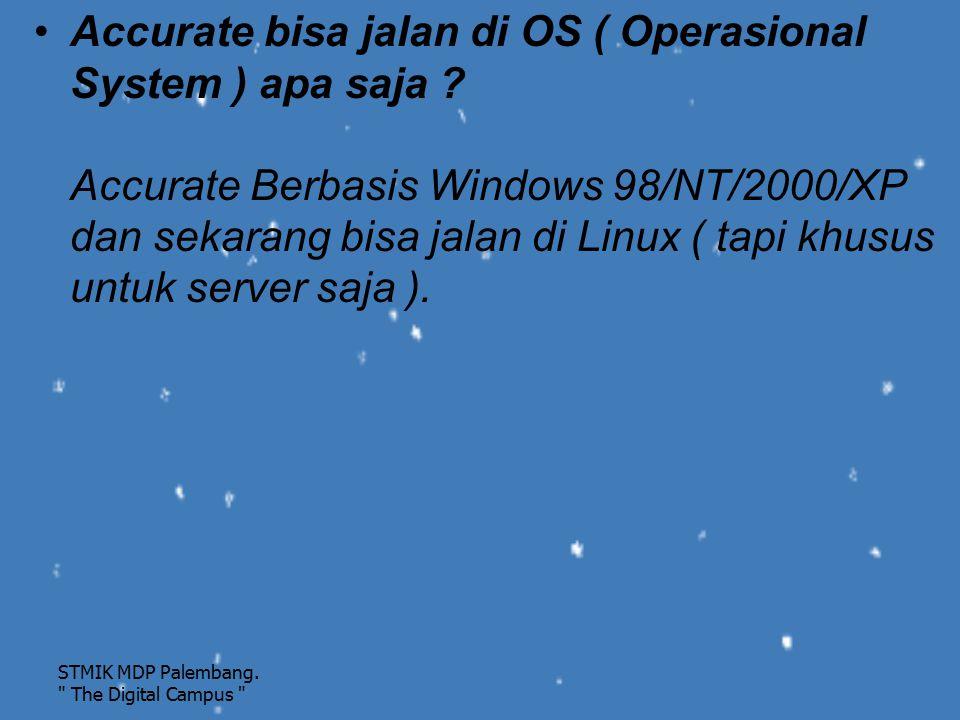 Accurate bisa jalan di OS ( Operasional System ) apa saja ? Accurate Berbasis Windows 98/NT/2000/XP dan sekarang bisa jalan di Linux ( tapi khusus unt