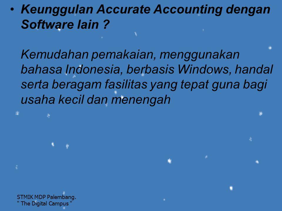 Keunggulan Accurate Accounting dengan Software lain ? Kemudahan pemakaian, menggunakan bahasa Indonesia, berbasis Windows, handal serta beragam fasili
