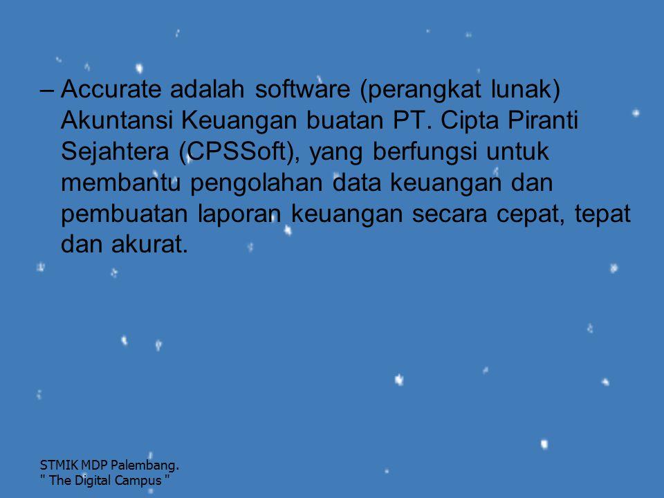 –Accurate adalah software (perangkat lunak) Akuntansi Keuangan buatan PT. Cipta Piranti Sejahtera (CPSSoft), yang berfungsi untuk membantu pengolahan