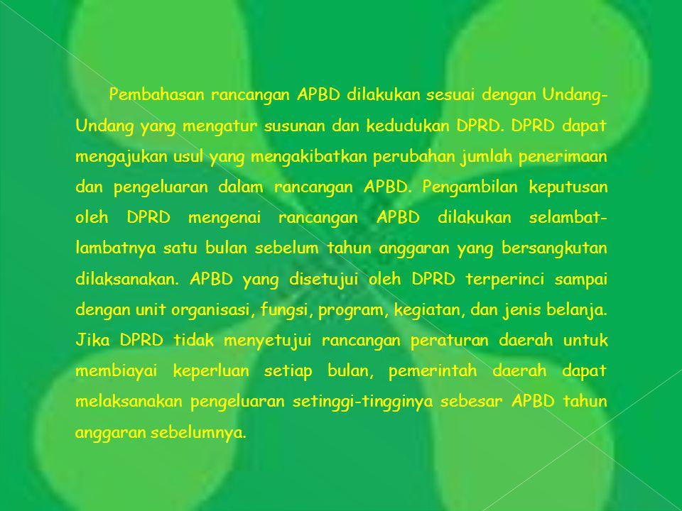 Pembahasan rancangan APBD dilakukan sesuai dengan Undang- Undang yang mengatur susunan dan kedudukan DPRD. DPRD dapat mengajukan usul yang mengakibatk
