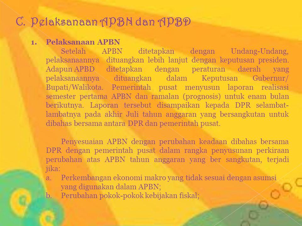 C.Pelaksanaan APBN dan APBD 1. Pelaksanaan APBN Setelah APBN ditetapkan dengan Undang-Undang, pelaksanaannya dituangkan lebih lanjut dengan keputusan