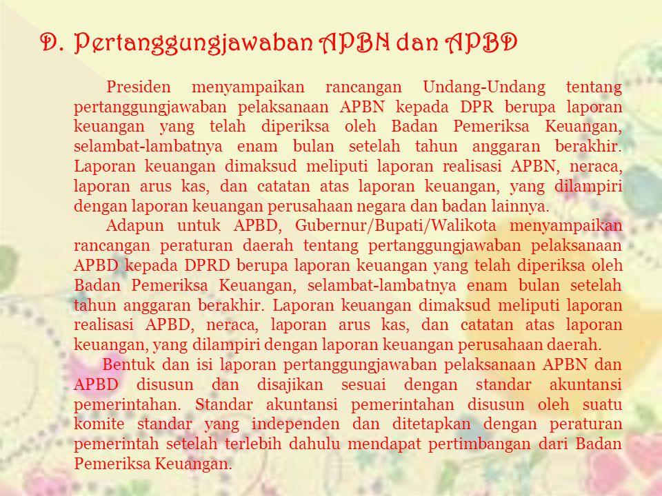D. Pertanggungjawaban APBN dan APBD Presiden menyampaikan rancangan Undang-Undang tentang pertanggungjawaban pelaksanaan APBN kepada DPR berupa lapora
