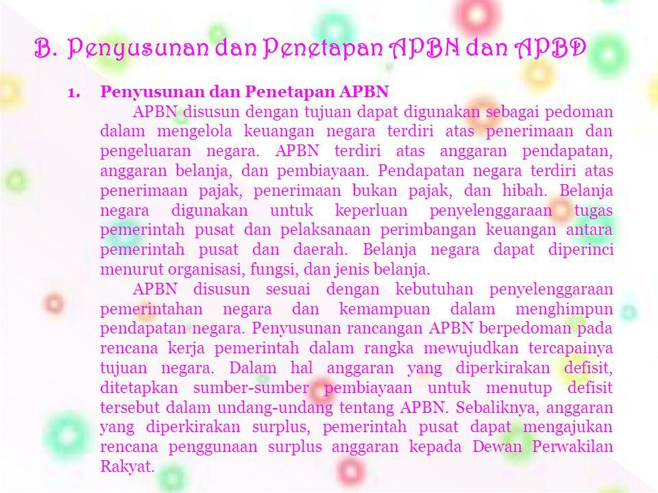 B.Penyusunan dan Penetapan APBN dan APBD 1. Penyusunan dan Penetapan APBN APBN disusun dengan tujuan dapat digunakan sebagai pedoman dalam mengelola k