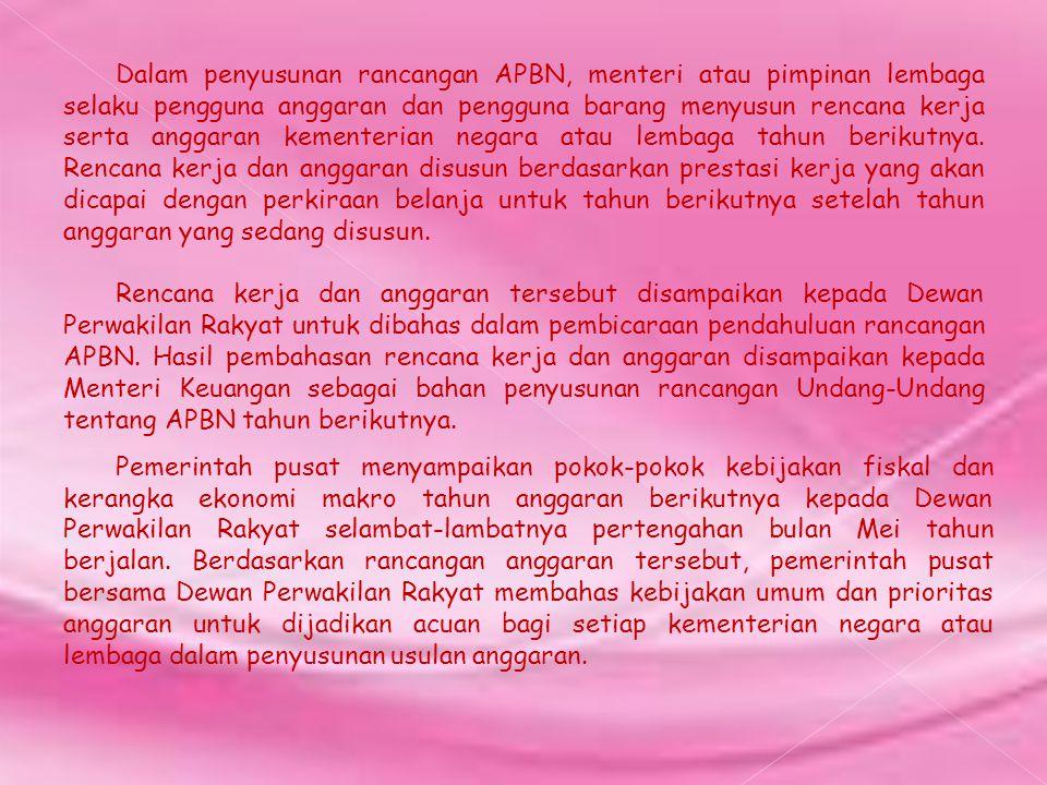 Dalam penyusunan rancangan APBN, menteri atau pimpinan lembaga selaku pengguna anggaran dan pengguna barang menyusun rencana kerja serta anggaran keme
