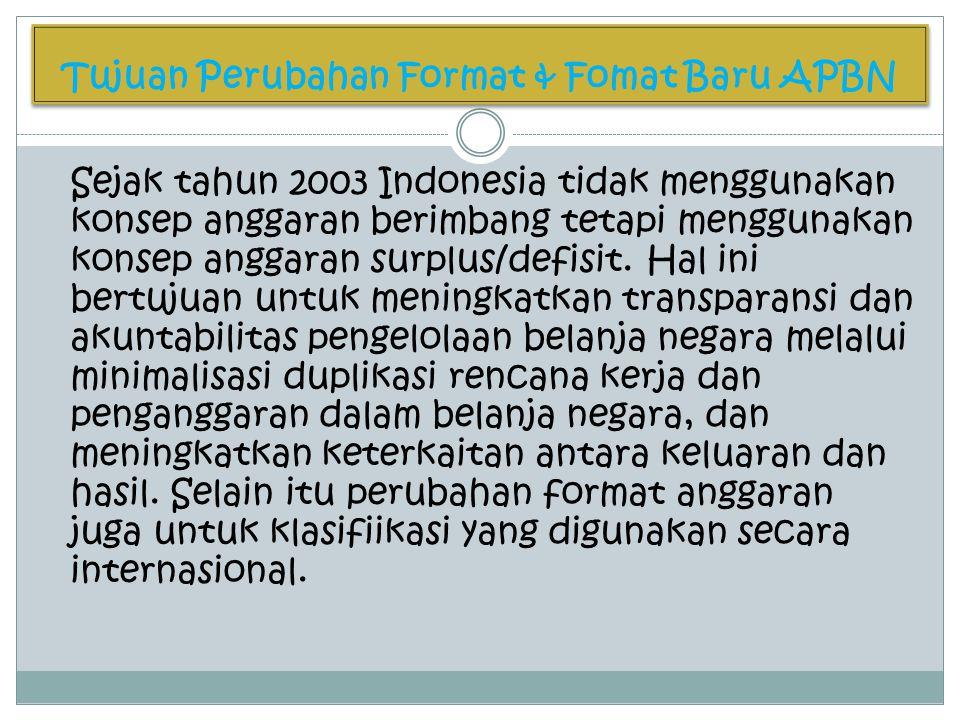 Tujuan Perubahan Format & Fomat Baru APBN Sejak tahun 2003 Indonesia tidak menggunakan konsep anggaran berimbang tetapi menggunakan konsep anggaran su