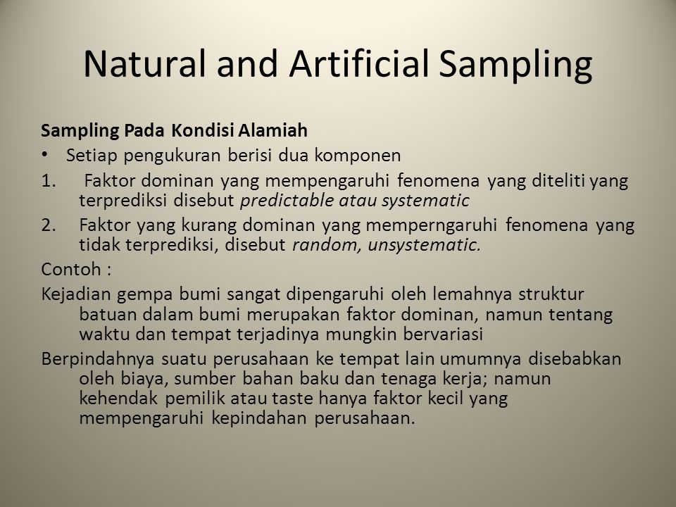Natural and Artificial Sampling Sampling Pada Kondisi Alamiah Setiap pengukuran berisi dua komponen 1. Faktor dominan yang mempengaruhi fenomena yang