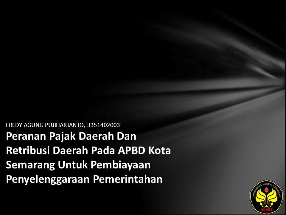 FREDY AGUNG PUJIHARTANTO, 3351402003 Peranan Pajak Daerah Dan Retribusi Daerah Pada APBD Kota Semarang Untuk Pembiayaan Penyelenggaraan Pemerintahan