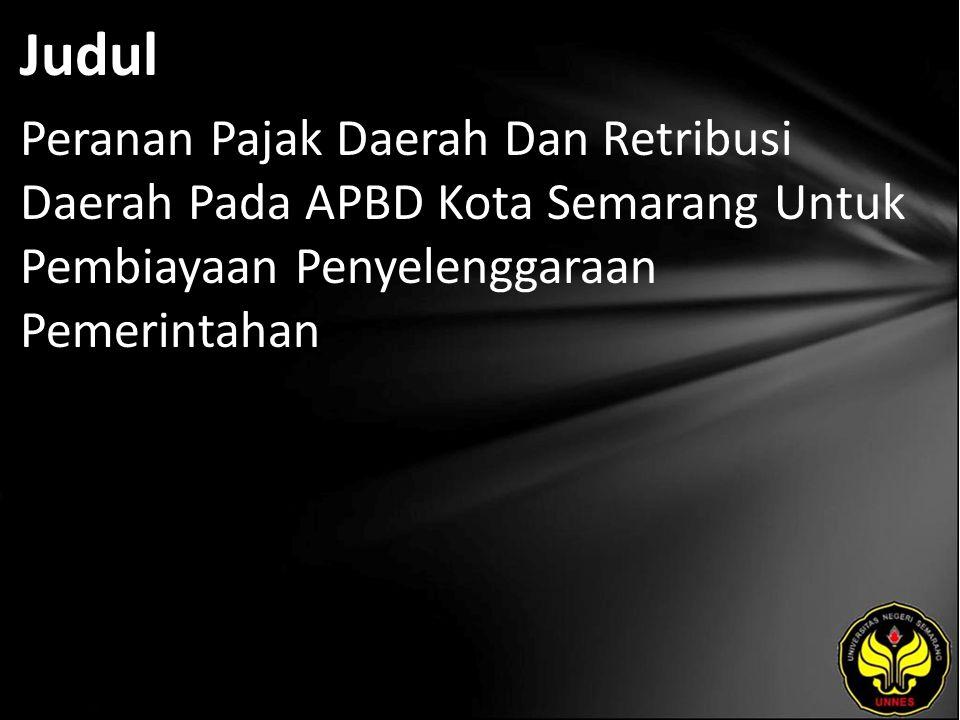 Judul Peranan Pajak Daerah Dan Retribusi Daerah Pada APBD Kota Semarang Untuk Pembiayaan Penyelenggaraan Pemerintahan