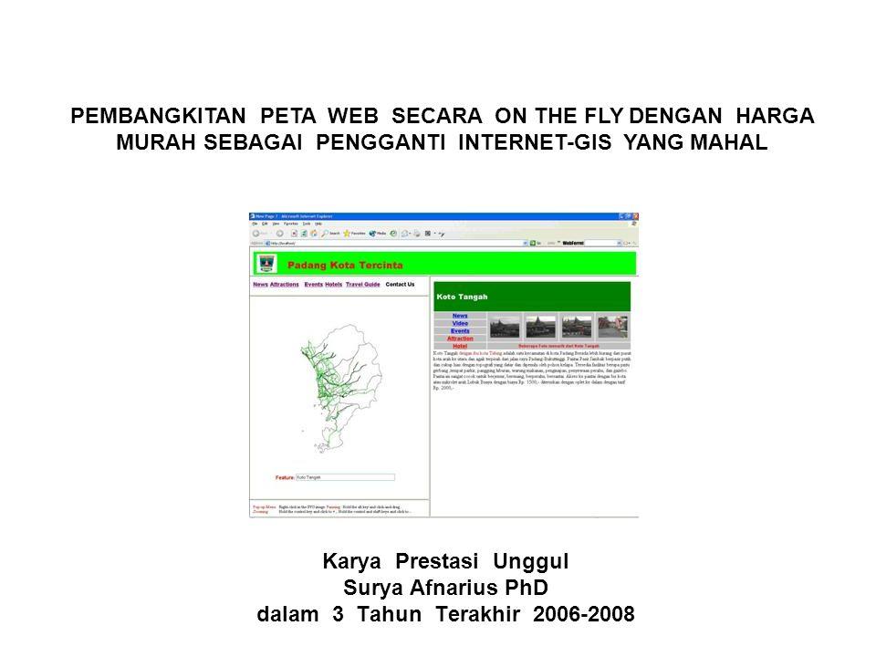 Karya Prestasi Unggul Surya Afnarius PhD dalam 3 Tahun Terakhir 2006-2008 PEMBANGKITAN PETA WEB SECARA ON THE FLY DENGAN HARGA MURAH SEBAGAI PENGGANTI