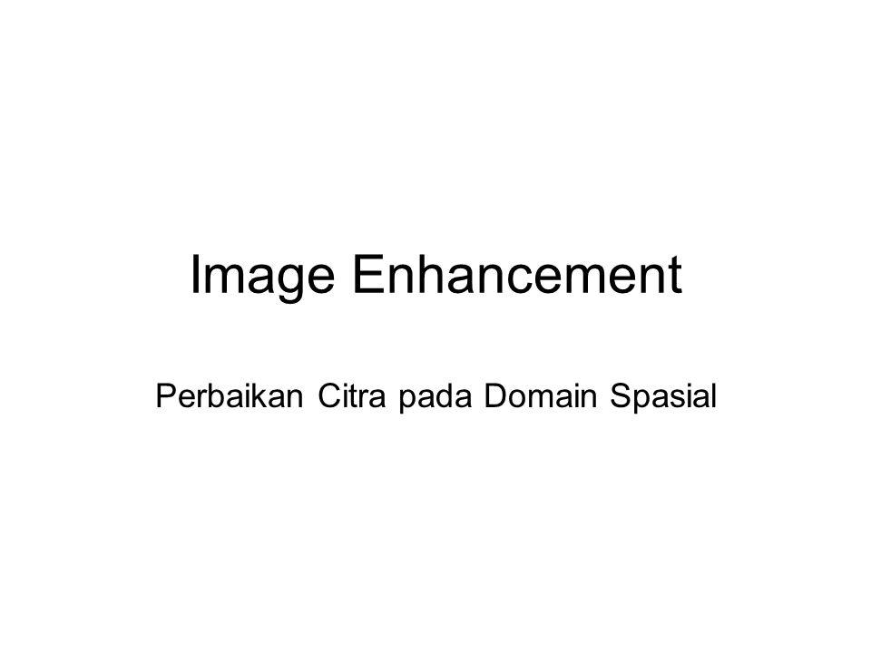 Image Enhancement Perbaikan Citra pada Domain Spasial