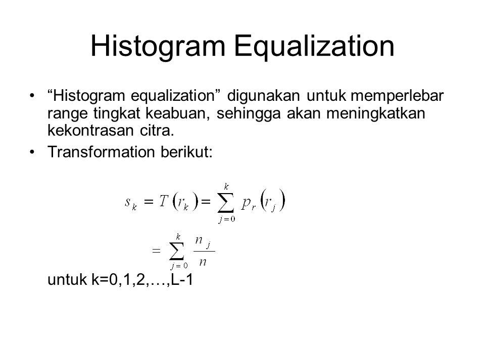"""Histogram Equalization """"Histogram equalization"""" digunakan untuk memperlebar range tingkat keabuan, sehingga akan meningkatkan kekontrasan citra. Trans"""