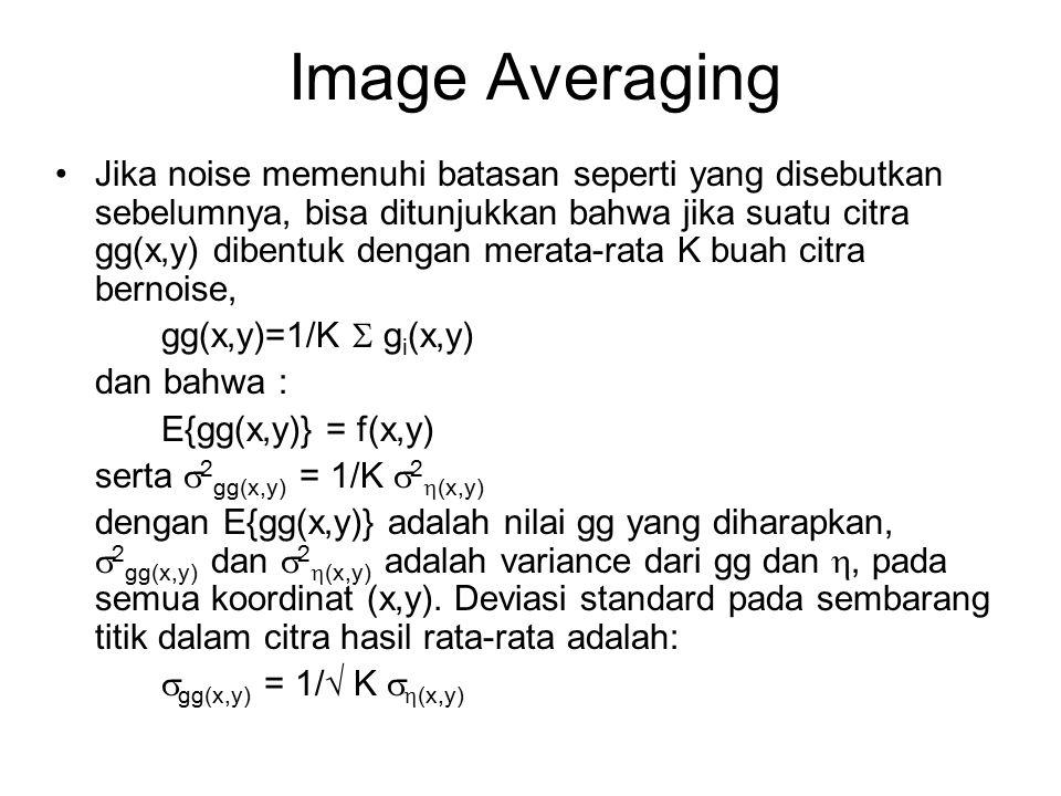 Image Averaging Jika noise memenuhi batasan seperti yang disebutkan sebelumnya, bisa ditunjukkan bahwa jika suatu citra gg(x,y) dibentuk dengan merata
