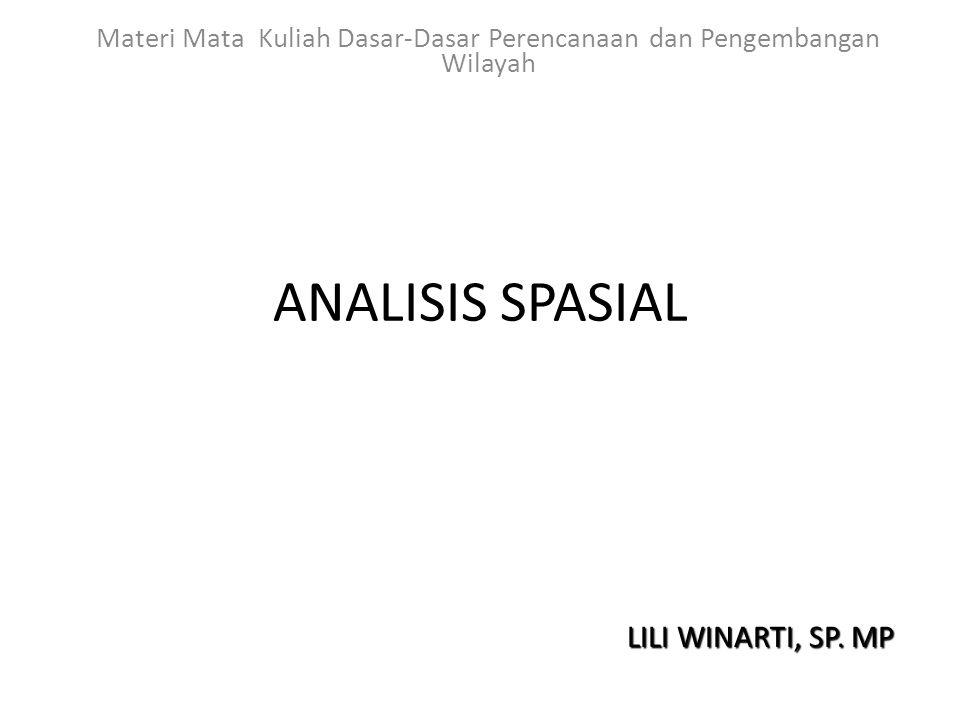 Analisis Spasial Analisa spasial merupakan sekumpulan metoda untuk menemukan dan menggambarkan tingkatan/ pola dari sebuah fenomena spasial, sehingga dapat dimengerti dengan lebih baik.
