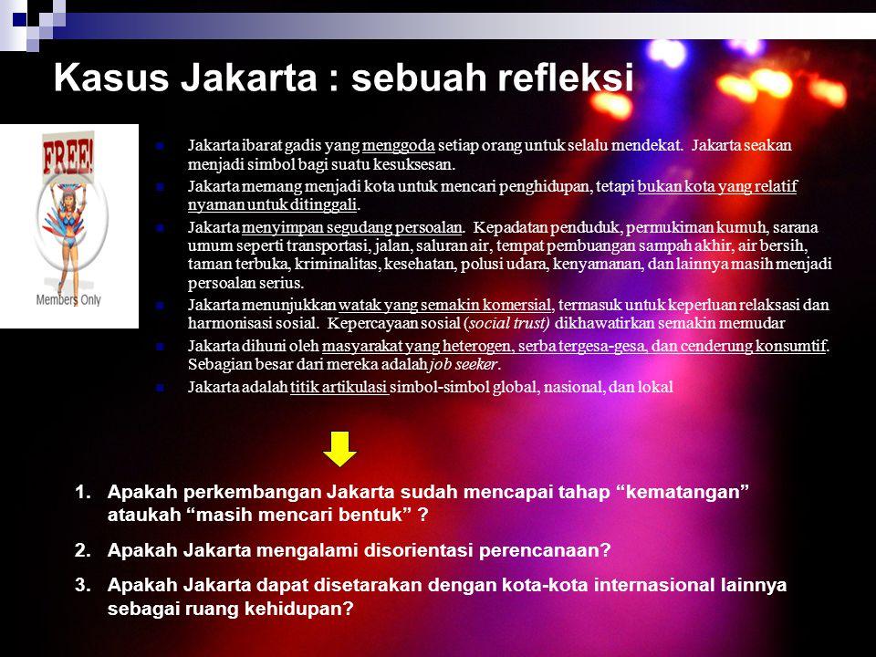 Kasus Jakarta : sebuah refleksi Jakarta ibarat gadis yang menggoda setiap orang untuk selalu mendekat. Jakarta seakan menjadi simbol bagi suatu kesuks