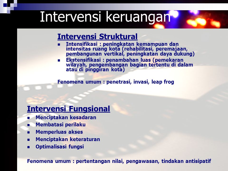 Intervensi keruangan Intervensi Struktural Intensifikasi : peningkatan kemampuan dan intensitas ruang kota (rehabilitasi, peremajaan, pembangunan vert