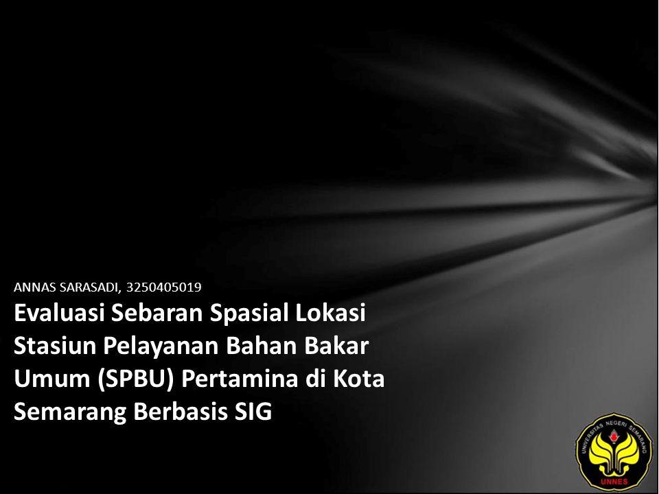 ANNAS SARASADI, 3250405019 Evaluasi Sebaran Spasial Lokasi Stasiun Pelayanan Bahan Bakar Umum (SPBU) Pertamina di Kota Semarang Berbasis SIG